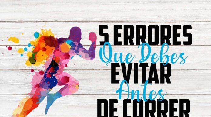 5 ERRORES QUE DEBES EVITAR ANTES DE CORRER